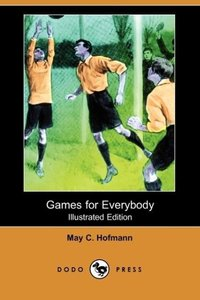 Games for Everybody (Illustrated Edition) (Dodo Press)
