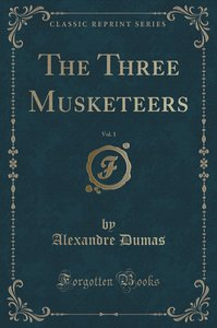 The Three Musketeers, Vol. 1 (Classic Reprint)