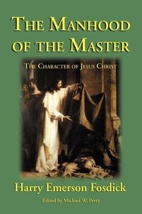 The Manhood of the Master: The Character of Jesus