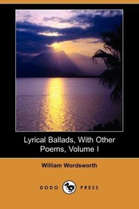 Lyrical Ballads, with Other Poems, Volume I (Dodo Press)