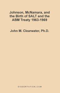 Johnson, McNamara, and the Birth of SALT and the ABM Treaty 1963