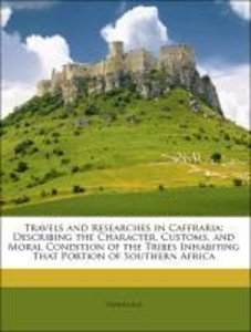 Travels and Researches in Caffraria: Describing the Character, C