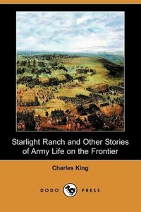 Starlight Ranch and Other Stories of Army Life on the Frontier (