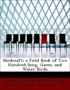 Birdcraft; a Field Book of Two Hundred Song, Game, and Water Bir