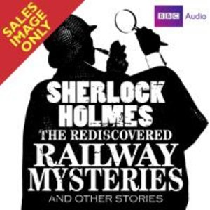 Sherlock Holmes: The Rediscovered Railway Mysteries and other St