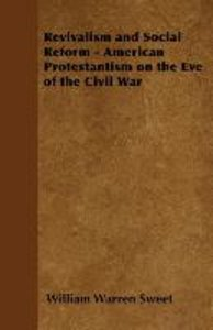 Revivalism and Social Reform - American Protestantism on the Eve