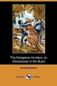 The Kangaroo Hunters; Or, Adventures in the Bush (Dodo Press)