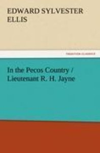 In the Pecos Country / Lieutenant R. H. Jayne