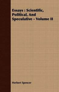 Essays: Scientific, Political, and Speculative - Volume II