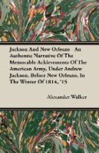 Jackson and New Orleans - An Authentic Narrative of the Memorabl
