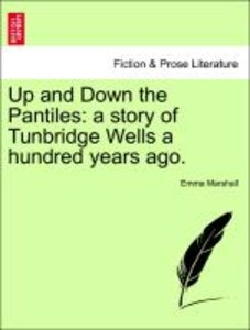 Up and Down the Pantiles: a story of Tunbridge Wells a hundred y