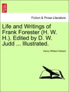 Life and Writings of Frank Forester (H. W. H.). Edited by D. W.