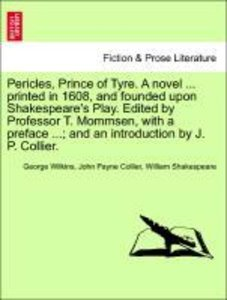Pericles, Prince of Tyre. A novel ... printed in 1608, and found