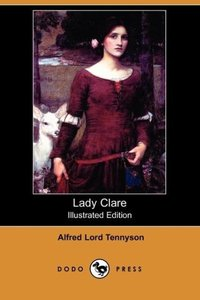 Lady Clare (Illustrated Edition) (Dodo Press)
