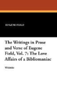 The Writings in Prose and Verse of Eugene Field, Vol. 7