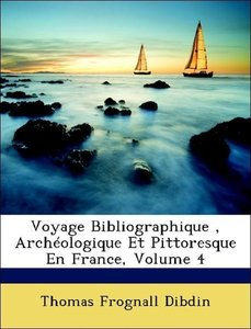 Voyage Bibliographique , Archéologique Et Pittoresque En France,