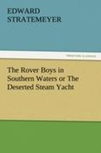 The Rover Boys in Southern Waters or The Deserted Steam Yacht