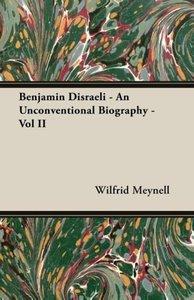Benjamin Disraeli - An Unconventional Biography - Vol II