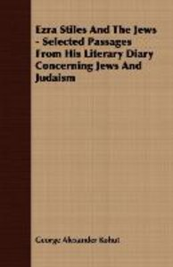 Ezra Stiles and the Jews - Selected Passages from His Literary D