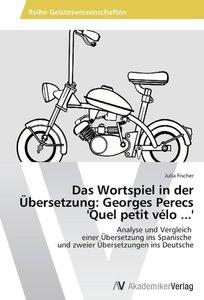 Das Wortspiel in der Übersetzung: Georges Perecs 'Quel petit vél