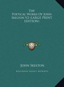The Poetical Works Of John Skelton V2 (LARGE PRINT EDITION)