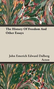 The History Of Freedom And Other Essays