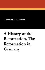 A History of the Reformation, The Reformation in Germany