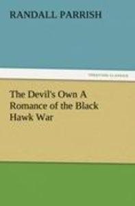 The Devil's Own A Romance of the Black Hawk War