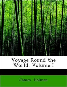 Voyage Round the World, Volume I