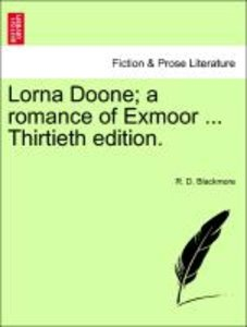 Lorna Doone; a romance of Exmoor ... Thirtieth edition. VOL.I