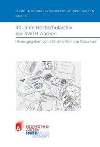 40 Jahre Hochschularchiv der RWTH Aachen
