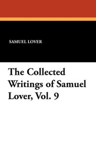 The Collected Writings of Samuel Lover, Vol. 9