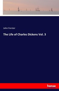 The Life of Charles Dickens Vol. 3