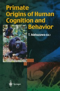 Primate Origins of Human Cognition and Behavior