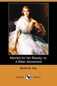 Married for Her Beauty; Or, a Bitter Atonement (Dodo Press)
