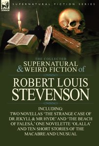 The Collected Supernatural and Weird Fiction of Robert Louis Ste
