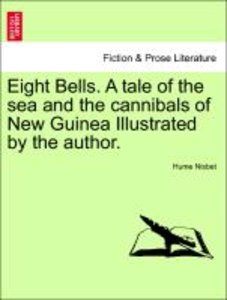 Eight Bells. A tale of the sea and the cannibals of New Guinea I
