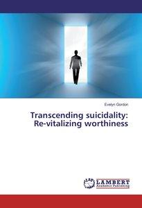 Transcending suicidality: Re-vitalizing worthiness