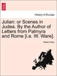 Julian: or Scenes in Judea. By the Author of Letters from Palmyr