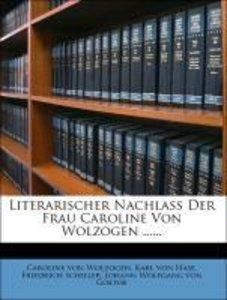 Literarischer Nachlaß der Frau Caroline von Wolzogen.