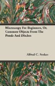 Microscopy for Beginners, Or, Common Objects from the Ponds and