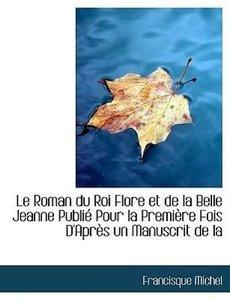 Le Roman du Roi Flore et de la Belle Jeanne Publié Pour la Premi