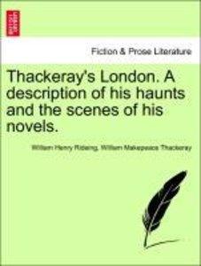 Thackeray's London. A description of his haunts and the scenes o