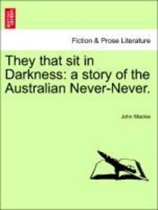 They that sit in Darkness: a story of the Australian Never-Never