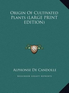 Origin Of Cultivated Plants (LARGE PRINT EDITION)