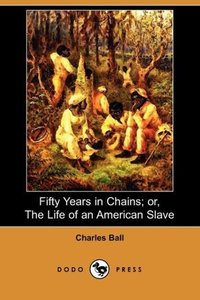 Fifty Years in Chains; Or, the Life of an American Slave (Dodo P