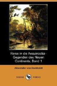 Reise in Die Aequinoctial-Gegenden Des Neuen Continents, Band 1