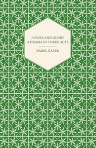 Power and Glory - A Drama in Three Acts