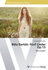 Béla Bartók: Fünf Lieder Op.15