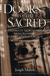Doors to the Sacred: A Historical Introduction to Sacraments in